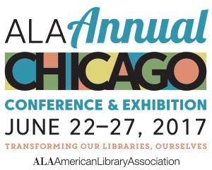 ALA Annual Conference & Exhibition, Chicago, June 22-27, 2017: Transforming our Libraries, Ourselves