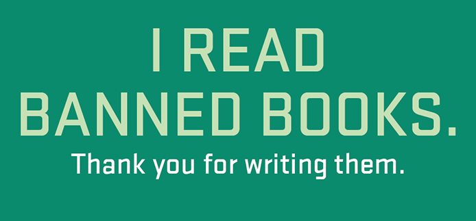 "A dark green background, with light green text that reads ""I read banned books. Thank you for writing them.""All letters are capitalized ."