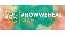 1-22-19 The National Day of Racial Healing #HowWeHeal