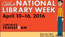 Celebrate National Library Week, April 10-16, 2016. Libraries Transform.