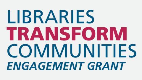 Libraries Transform Communities Engagement Grant