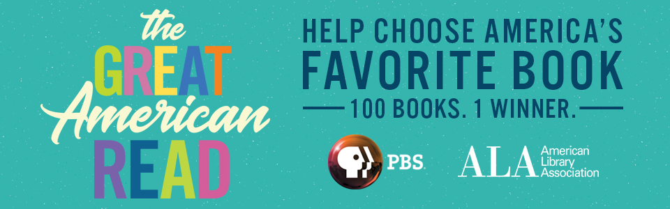 The Great American Read - Help Choose America's Favorite Book. 100 books. 1 winner.
